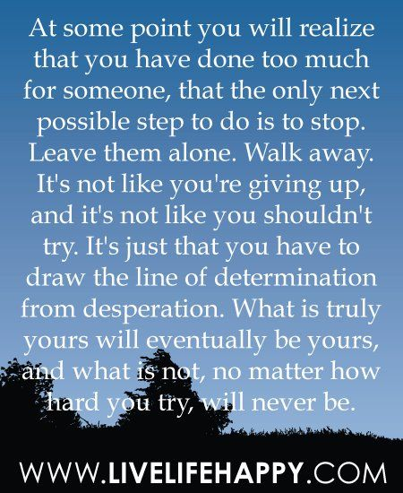 """At some point you have to draw the line of determination from desperation. What is truly yours will eventually be yours, and what is not, not matter how hard you try, will never be."""