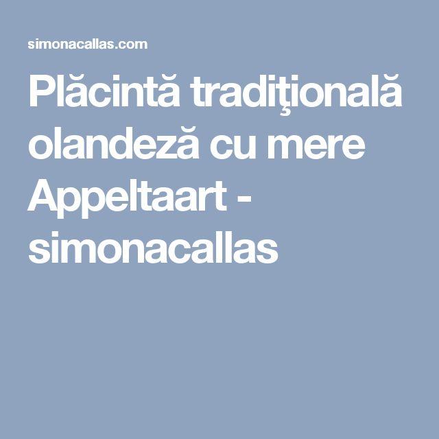 Plăcintă tradiţională olandeză cu mere Appeltaart - simonacallas