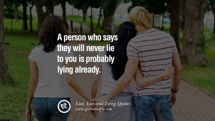 A person who says they will never lie to you is probably lying already. 60 Quotes About Liar, Lies and Lying Boyfriend In A Relationship