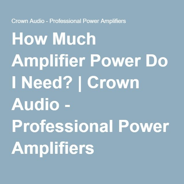 How Much Amplifier Power Do I Need? | Crown Audio - Professional Power Amplifiers