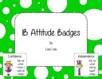 IB Attitude Badges - Hand out to students you notice showing one of the IB attitudes.  Great reinforcement potential from other teachers and students!