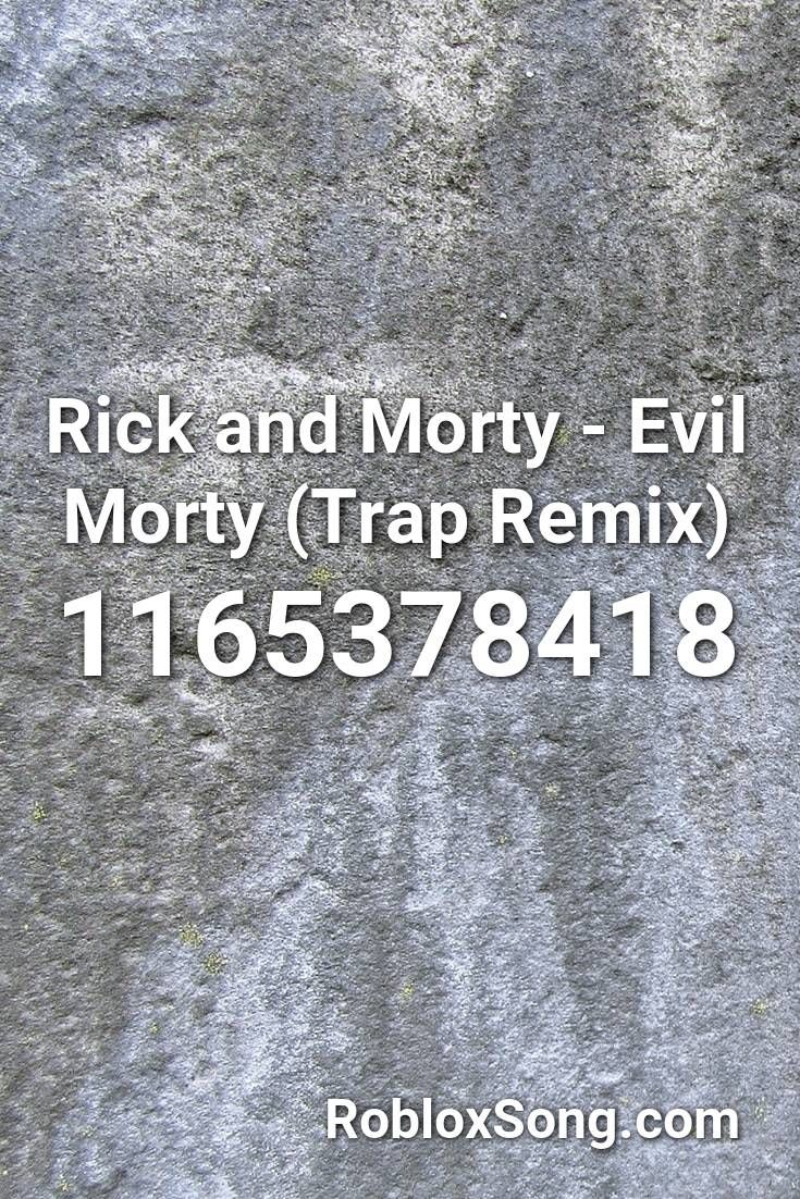 Rick And Morty Evil Morty Trap Remix Roblox Id Roblox Music