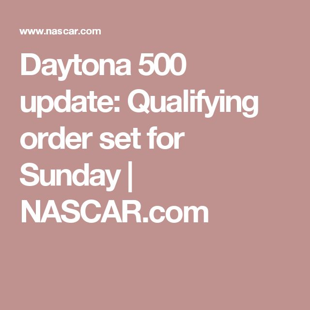 Daytona 500 update: Qualifying order set for Sunday | NASCAR.com