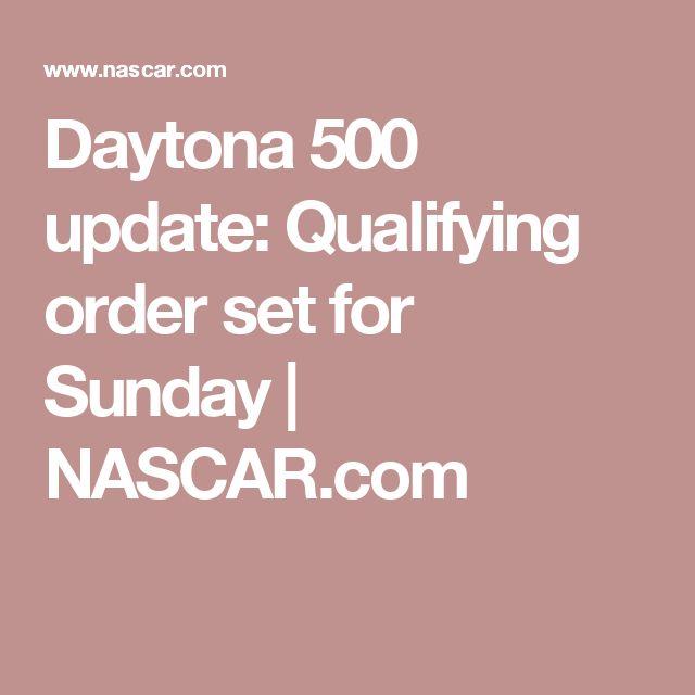 Daytona 500 update: Qualifying order set for Sunday   NASCAR.com