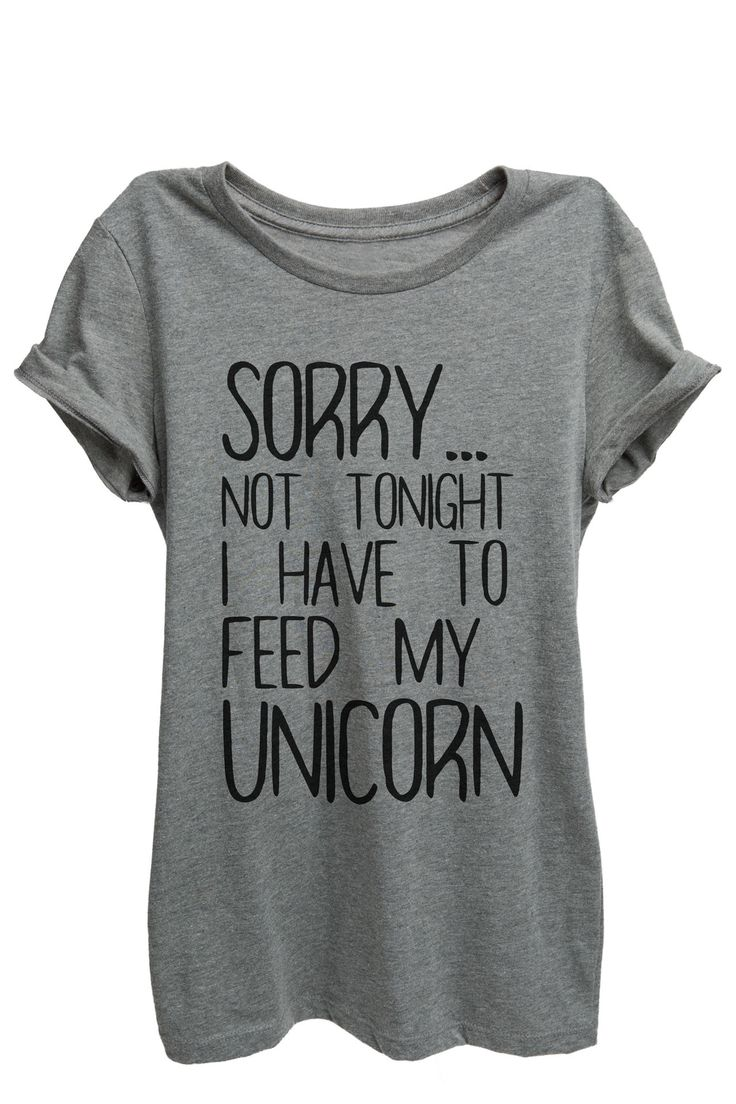 """""""Sorry...Not Tonight I have To Feed My Unicorn"""" is featured on a crew neck, short sleeves and a new modern, slim or relaxed fit for effortless style. Printed on quality constructed material, these shi"""