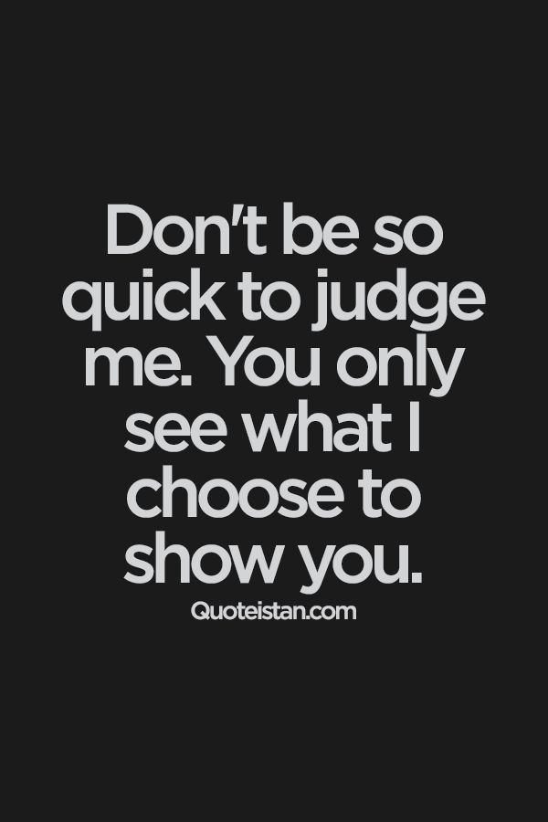 Don't be so quick to #judge me. You only see what I choose to show you. #attitude #quote