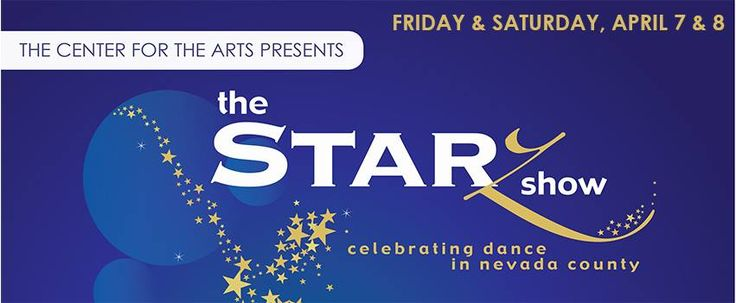 The Starz Show, The Center for the Arts, Friday & Saturday, April 7th and 8th, #GrassValley Dance show