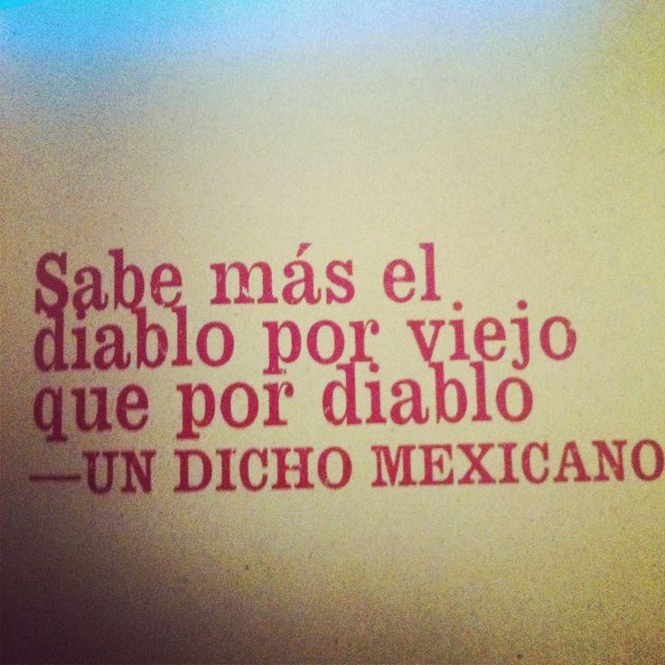 Sabe más el diablo por viejo que por diablo. Un dicho mexicano.