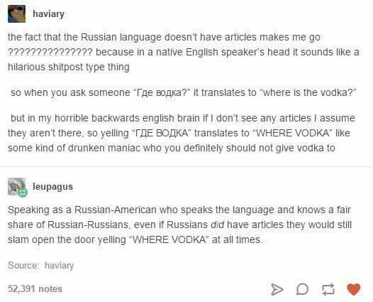 as an american who's family is russian and grew up speaking the language, this is entirely true and i absolutely love it