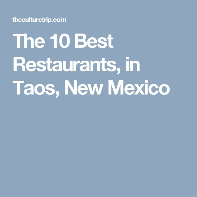 The 10 Best Restaurants, in Taos, New Mexico