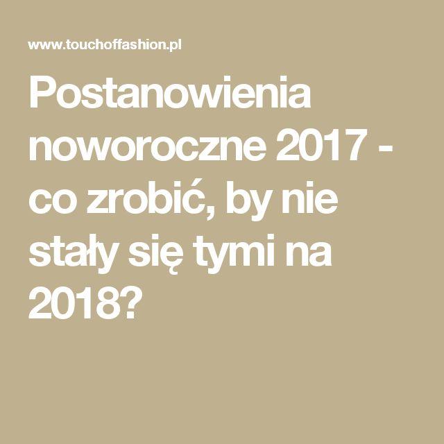 Postanowienia noworoczne 2017 - co zrobić, by nie stały się tymi na 2018?
