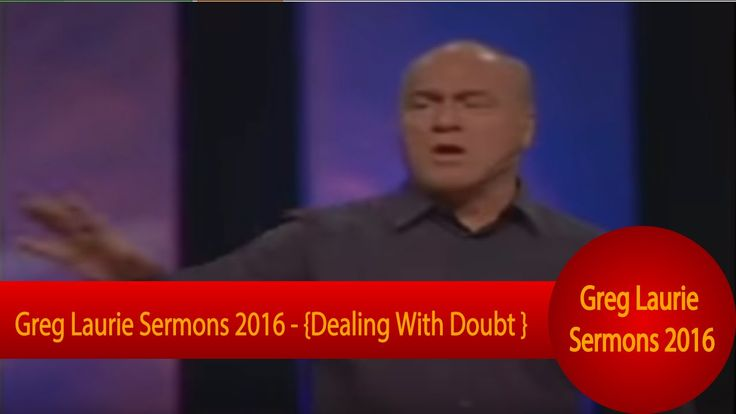 """Greg Laurie Sermons 2016 - """"Dealing With Doubt"""""""