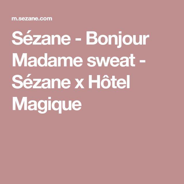 Sézane - Bonjour Madame sweat - Sézane x Hôtel Magique