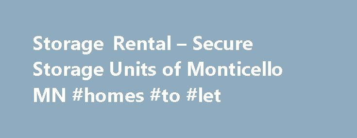 Storage Rental – Secure Storage Units of Monticello MN #homes #to #let http://rentals.remmont.com/storage-rental-secure-storage-units-of-monticello-mn-homes-to-let/  #storage rental # Secure Storage Units Of Monticello MN Secure Storage Units of Monticello MN was founded upon two basic principles. We wanted to offer 100% sealed and 100% secured storage rental units in Monticello MN! Offering the public the cleanest and most secure rental units available anywhere just seemed to make sense! We…