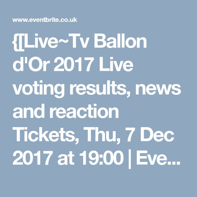{[Live~Tv Ballon d'Or 2017 Live voting results, news and reaction Tickets, Thu, 7 Dec 2017 at 19:00 | Eventbrite