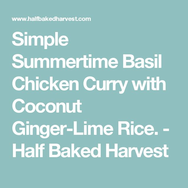 Simple Summertime Basil Chicken Curry with Coconut Ginger-Lime Rice. - Half Baked Harvest