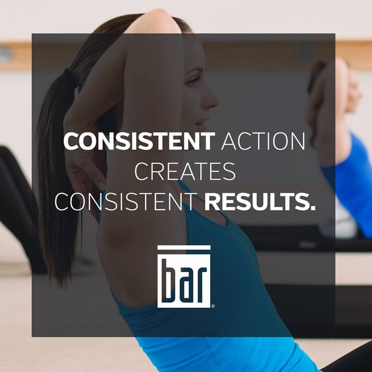 Be consistent. Be Bar Method.