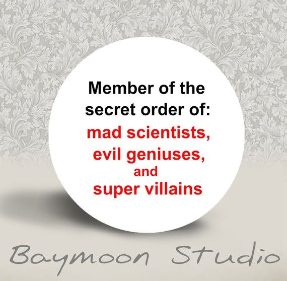 Member of the Secret Order of Mad Scientists, Evil Geniuses, and Super Villains - PINBACK BUTTON or MAGNET - 1.25 inch round