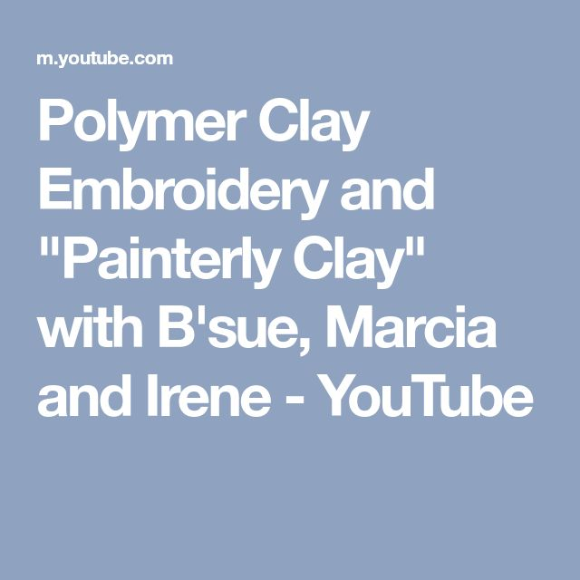 """Polymer Clay Embroidery and """"Painterly Clay"""" with B'sue, Marcia and Irene - YouTube"""