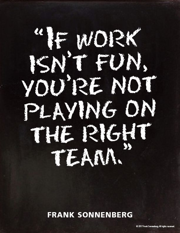 "Funny Team Quotes: ""If Work Isn't Fun, You're Not Playing On The Right Team"