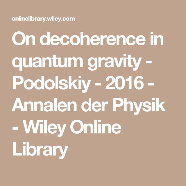 On decoherence in quantum gravity - Podolskiy - 2016 - Annalen der Physik - Wiley Online Library