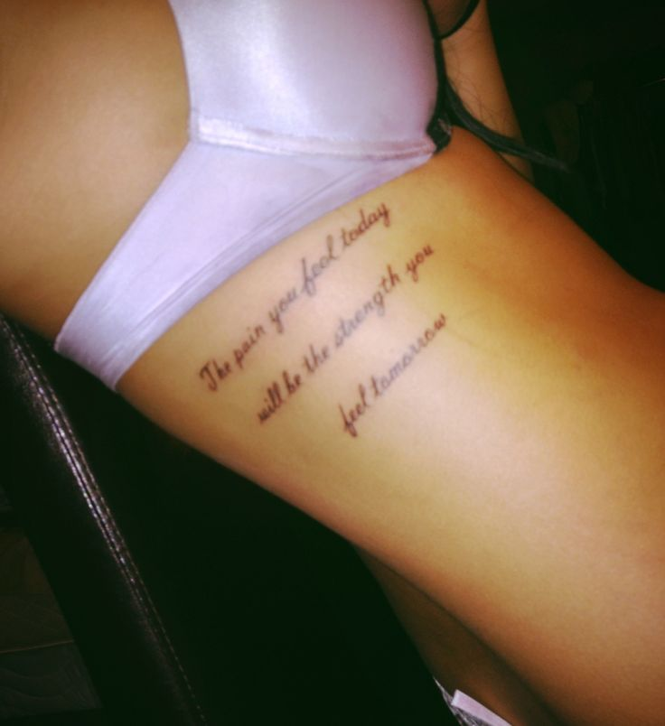 """Tattoo quote on ribs  """"The pain you feel today will be the strength you feel tomorrow"""""""