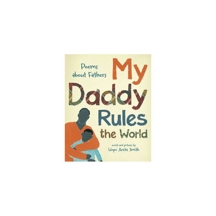 My Daddy Rules the World : Poems About Dads (School And Library) (Hope Anita Smith)