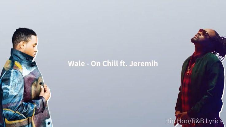 Wale - On Chill ft. Jeremih (Lyrics) in 2020 | Jeremih ...