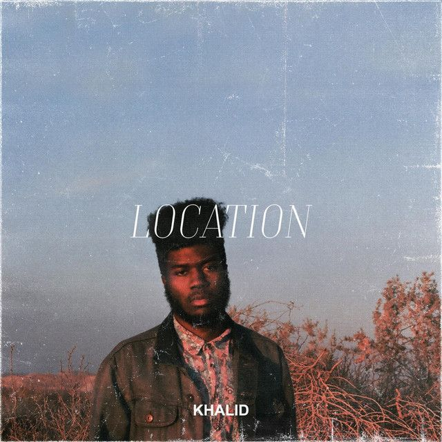 """Location"" by Khalid was added to my Discover Weekly playlist on Spotify"