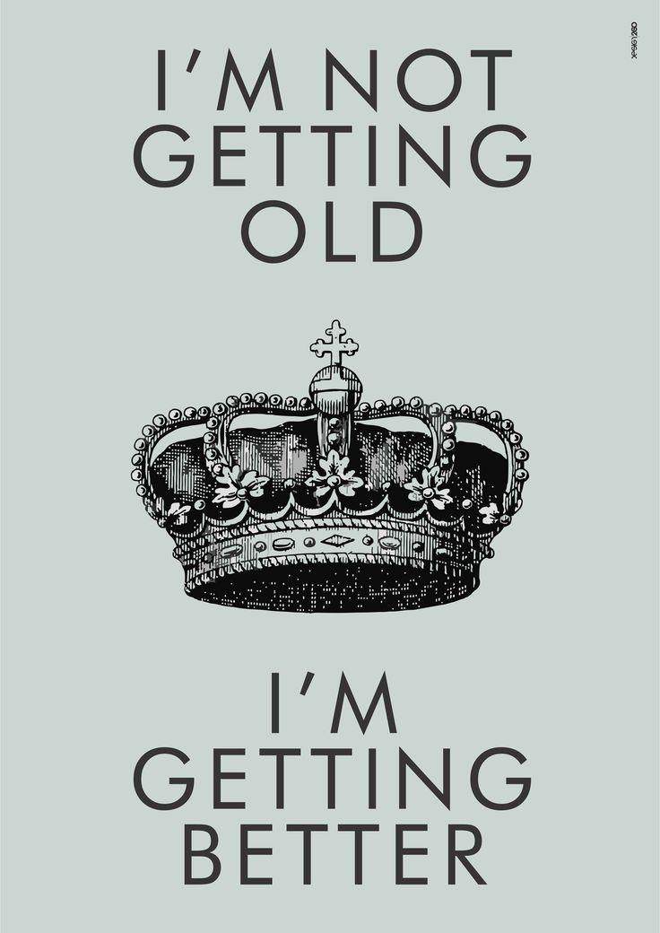 No me estoy haciendo vieja... me estoy haciendo mas buena!