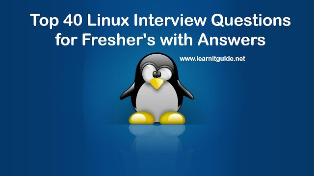 Top 40 Linux Interview Questions for Freshers with Answers  #linuxinterviews #interviewquestions #linuxtechnicalinterviews #linuxjobs #linuxsystemadmin #linuxsites #linuxblogs #learnitguide