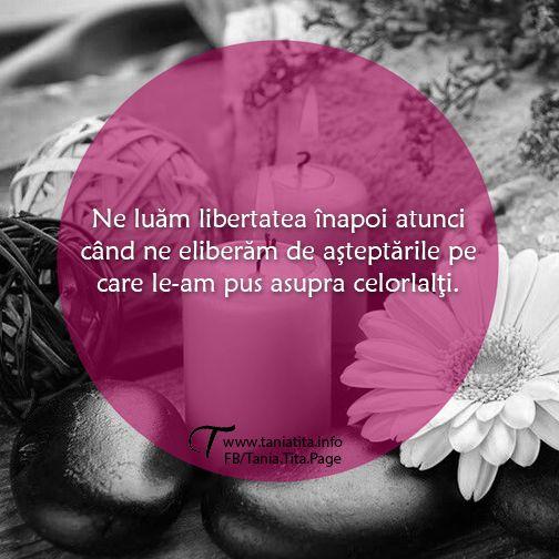Ne luam libertatea inapoi cand ne eliberam de asteptarile pe care le-am pus asupra celorlalti... http://taniatita.info/newsletter - Tania Tita