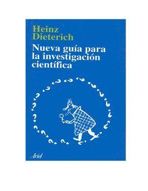 Nueva guía para la investigación científica Heinz Dieterich. Nueva guía para la investigación científica. México, Ariel.