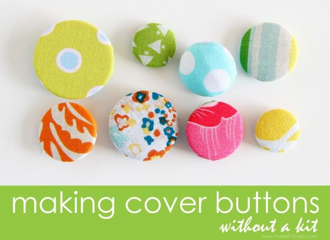 Making Covered Buttons without a kit: this a much cheaper way to cover buttons to customize your project. www.makeit-loveit.com