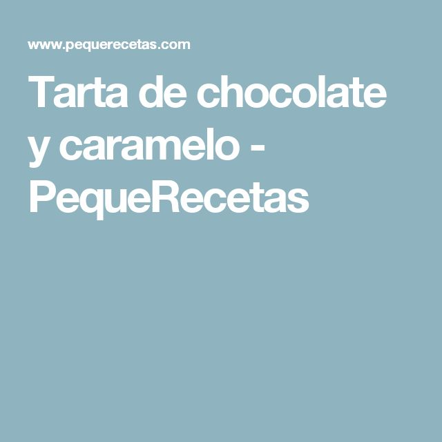 Tarta de chocolate y caramelo - PequeRecetas