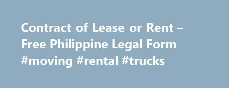 Contract of Lease or Rent – Free Philippine Legal Form #moving #rental #trucks http://rentals.remmont.com/contract-of-lease-or-rent-free-philippine-legal-form-moving-rental-trucks/  #rental contract # LEASE CONTRACT KNOW ALL MEN BY THESE PRESENTS: This CONTRACT OF LEASE is made and executed at the City of _____, this day of _______________, 20__, by and between: (NAME OF LESSOR ), of legal age, single/married to (Name of spouse if any), Filipino, and with residence and postal address at…
