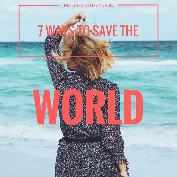 7 Things YOU can do to save the world! ♡