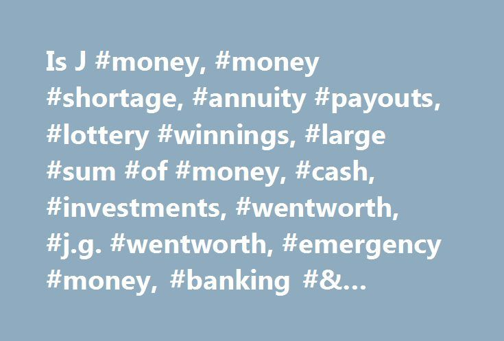 Is J #money, #money #shortage, #annuity #payouts, #lottery #winnings, #large #sum #of #money, #cash, #investments, #wentworth, #j.g. #wentworth, #emergency #money, #banking #& #credit, #personal #investing http://fiji.remmont.com/is-j-money-money-shortage-annuity-payouts-lottery-winnings-large-sum-of-money-cash-investments-wentworth-j-g-wentworth-emergency-money-banking-credit-personal-inve/  # Please Refresh Your Browser Window Is J.G. Wentworth's offer really worth it? Pillaging your…