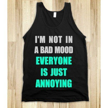 Everyone is Annoying t-shirt.,($31.99). Wear this shirt and avoid being cranky.