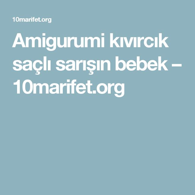 Amigurumi kıvırcık saçlı sarışın bebek – 10marifet.org