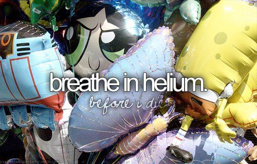 Breath in helium [ ]  Now just to get my hands on some helium ...
