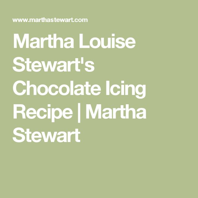 Martha Louise Stewart's Chocolate Icing Recipe | Martha Stewart