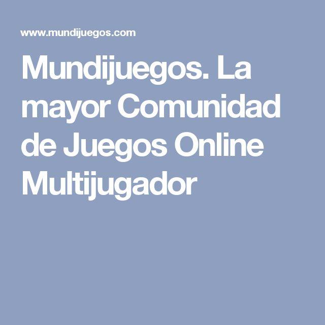 Mundijuegos. La mayor Comunidad de Juegos Online Multijugador