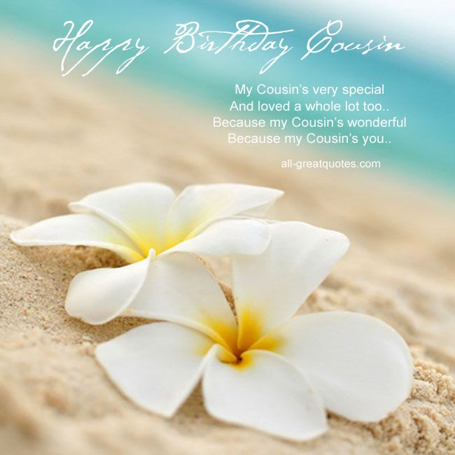 Happy Birthday Cousin .. My Cousin's very special and loved a whole lot too.. Because my Cousin's wonderful, Because my Cousin's you – Free Birthday Cards For Cousin To Share On Facebook