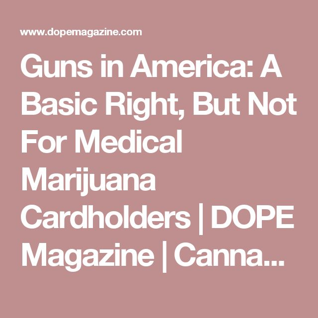 Guns in America: A Basic Right, But Not For Medical Marijuana Cardholders   DOPE Magazine   Cannabis News & Strain Reviews