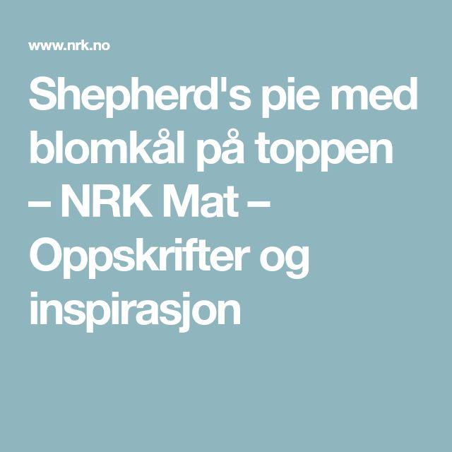 Shepherd's pie med blomkål på toppen – NRK Mat – Oppskrifter og inspirasjon