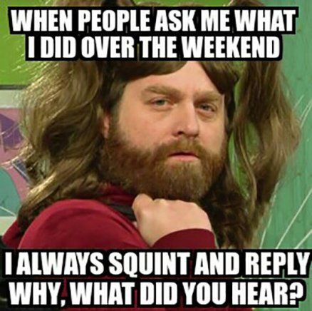 When people ask me bout my weekend