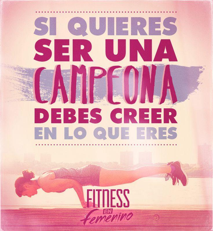 Si quieres ser una ganadora, debes creer en que lo eres. Fitness en femenino.