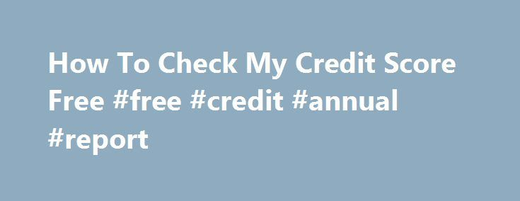How To Check My Credit Score Free #free #credit #annual #report http://credit.remmont.com/how-to-check-my-credit-score-free-free-credit-annual-report/  #how to check my credit score for free # UnsubsidizedUnsubsidized Lending products will not be accorded based on want, however Read More...The post How To Check My Credit Score Free #free #credit #annual #report appeared first on Credit.