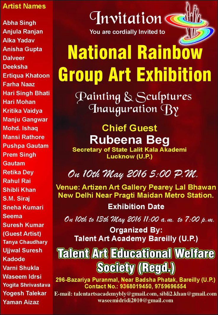 You are cordially invited to the inauguration ceremony of upcoming art exhibition - National Rainbow Group Art Exhibition, organized by Talent Art Academy at Artizen Art Gallery, Pearey Lal Bhawan, ITO, New Delhi on 10th May, 2016, 5 PM.